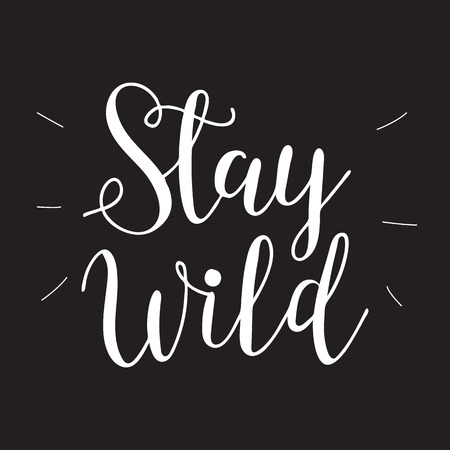 Hand drawn typography poster - Inspirational quote Stay wild.
