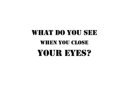 What do you see when you close your eyes? Text art illustration. Trendy typography on black background.