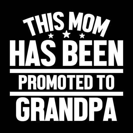 This Mom Has Been Promoted To Grandpa. Perfect gift for your fathers day, mothers day, grandpa, grandma gifts.Typography an vintage design. Perfect used for T-shirt, banner, Mug, poster, etc
