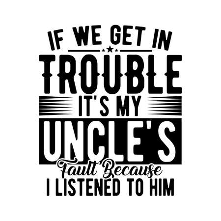 If we get in trouble it's my uncle's fault because i listened to him. Typography Lettering Design, Vector Illustration Vectores