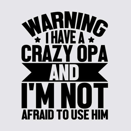 Warning I Have A Crazy Opa And I'm Not Afraid To Use Him. Typography Vintage Design
