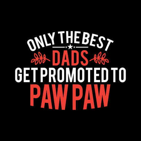 Only The Best Dads Get Promoted To Paw Paw. Typography Lettering Design