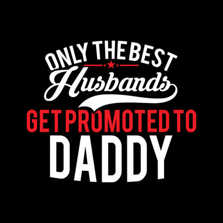 Only The Best Husband Get Promoted To Daddy. Typography design vector illustration