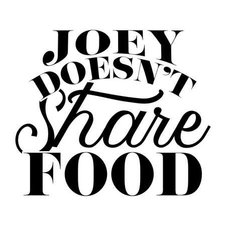 Joey Doesn't Share Food. Typography Design Printing For T-shirt, Banner,Poster Etc. Vector Illustration