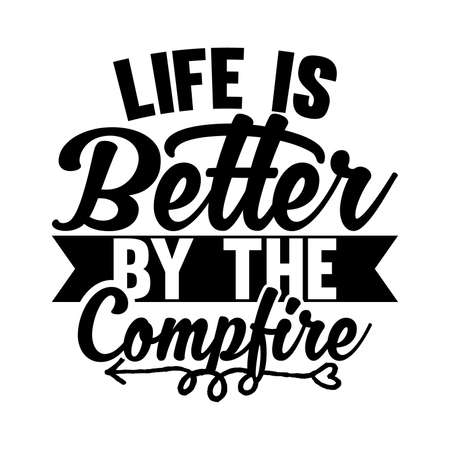 Life Is Better By The Campfire. Typography Lettering Design, Vector Illustration