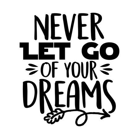 Never Let Go Of Your Dreams. Motivational Quotes, Typography Lettering Design, Vector Illustration