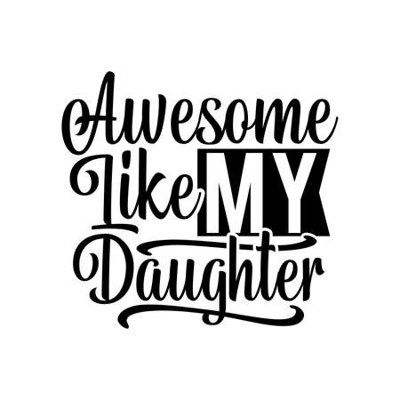 Awesome Like My Daughter, Typography Design, Vector Illustration 일러스트