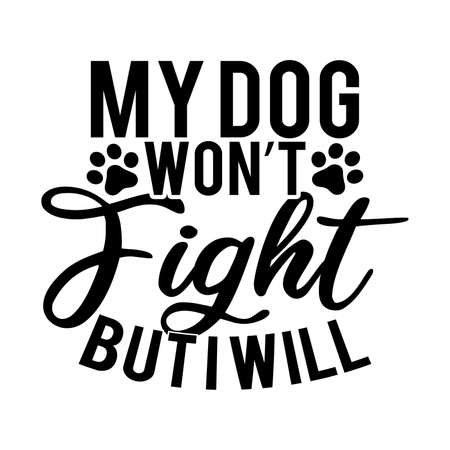 My Dog Won't Fight But I Will. Typography Design
