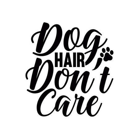 Dog Hair Don't Care. Typography Lettering Design, Vector Illustration
