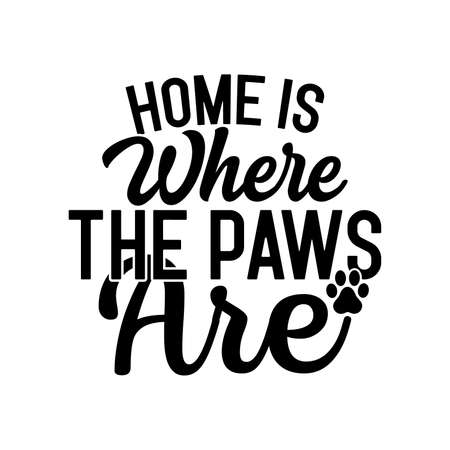 Home Is Where The Paws Are. Typography Design, Vector Illustration