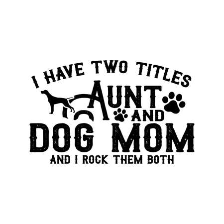 I Have Two Titles Aunt And Dog Mom And Rock Them Both, Typography Lettering Design Printing For T shirt, Banner, Poster Etc