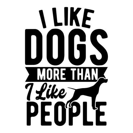 I Like Dogs More Than I Like People, Typography Vintage Style Design, Vector Illustration