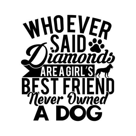 Who Ever Said Diamonds Are A Girl's Best Friend Never Owned A Dog. Typography Vintage Design Printing For T-shirt, Banner, Poster Etc, Vector Illustration