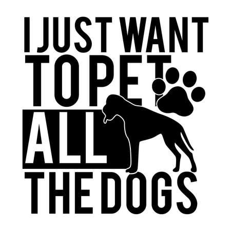 I Just Want To Pet All The Dogs. Typography Lettering Design, Printing For T shirt, Banner, Poster Etc, Vector Illustration Ilustração