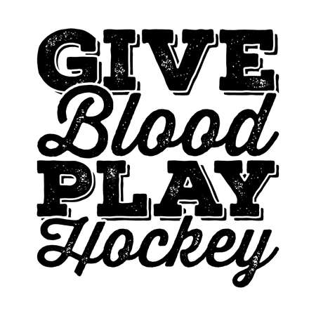 Give Blood Play Hockey. Motivational Quotes Design, Vector Illustration