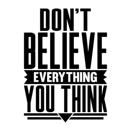 Don't Believe Everything You Think. Typography Lettering Design, Vector Illustration