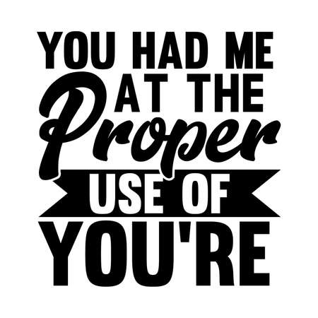 You Had Me At The Proper Use Of You're. Typography Vintage Design Printing For T shirt, Mug, Banner, Poster Etc, Vector Illustration