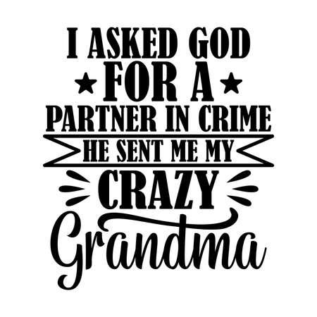 I Asked God For A Partner In Crime He Sent Me My Crazy Grandpa. Typography Lettering Design, Vector Illustration 矢量图像