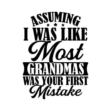 Assuming I Was Like Most Grandmas Was Your First Mistake. Typography Lettering Design, Vector Illustration
