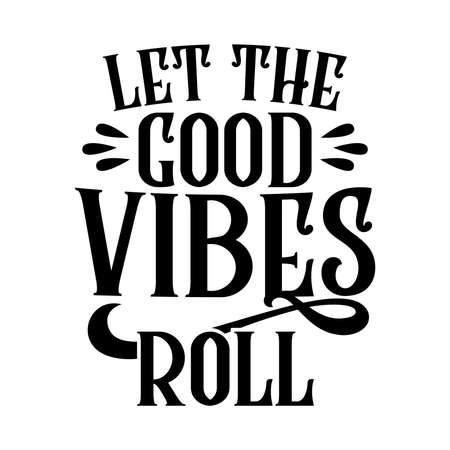 Let The Good Vibes Roll. Typography Lettering Design, Printing For T shirt, Banner, Poster Etc, Vector Illustration