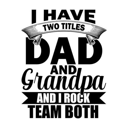 I Have Two titles Dad And Grandpa And Rock Team Both. Typography Lettering Design, Vector Illustration