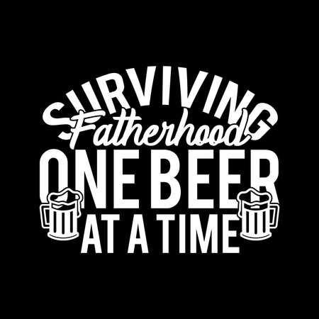 Surviving Fatherhood One Beer At A Time. Typography Vintage Design, Vector Illustration