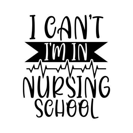 I Can't I'm In Nursing School. Nursing Shirt, Nurse Design, Nursing School, Hospital Design, Funny Nurse Shirt, Vector Illustration Ilustração Vetorial
