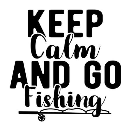 Keep Calm And Go Fishing. Typography Lettering  Design, Vector Illustration