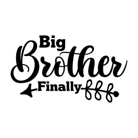 Big Brother Finally. Motivational Quotes, Typography Lettering Design, Vector Illustration