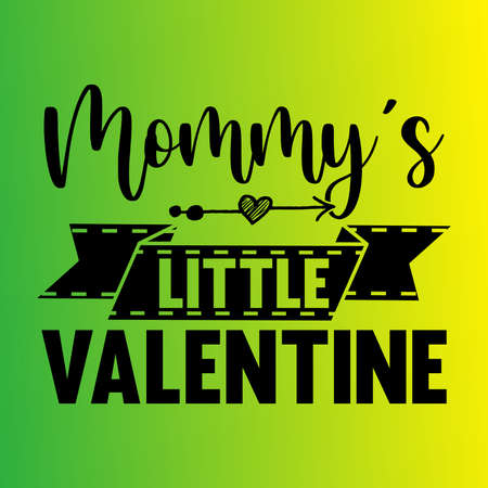 Mommy's Little Valentine, Funny Mom Gift, Vector Illustration