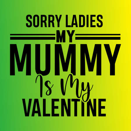 Sorry Ladies My Mummy Is My Valentine, Valentine's Day Shirt, Vector Illustration