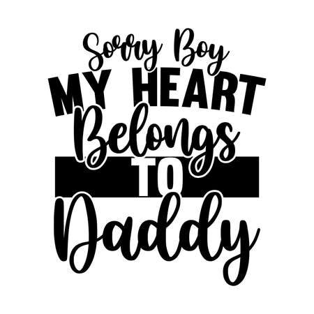 Sorry Boy My heart Belong To Daddy, Valentine Shirt, Vector Illustration