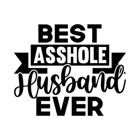 Best Asshole Husband Ever typography design. Vector Illustration