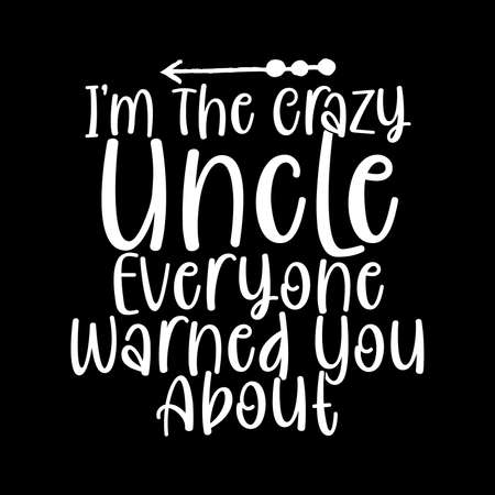 I'm The Crazy Uncle, Funny Uncle T shirt