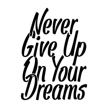 Never Give Up On Your Dreams, Motivational Quotes, Vector Illustration Vektorové ilustrace