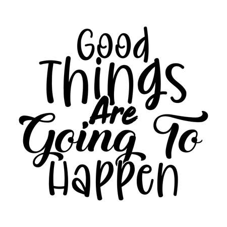 Good Things Are Going To Happen, Motivational Quotes Shirt, Vector Illustration
