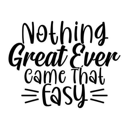 Nothing Great Ever Came That Easy, Motivational Quotes Design