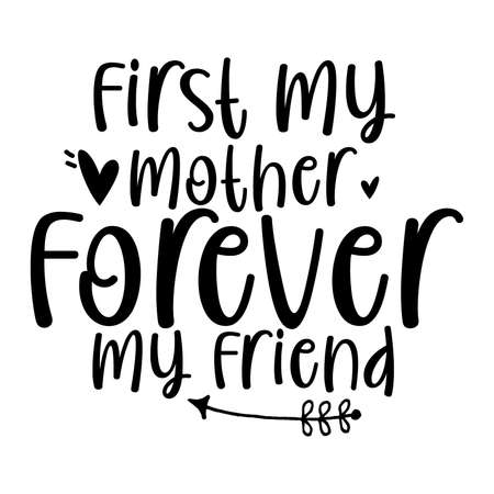 First My Mother Forever My Friend, Best Mom Gift Shirt