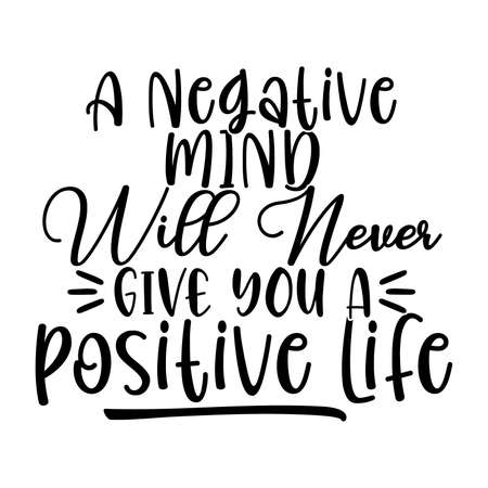 a negative mind will never give a positive life, best relationship, positive life quotes