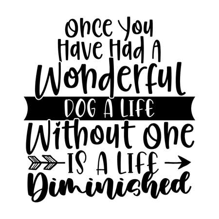 once you have had a wonderful dog a life without one is a life diminished, best dog quotes, family gift