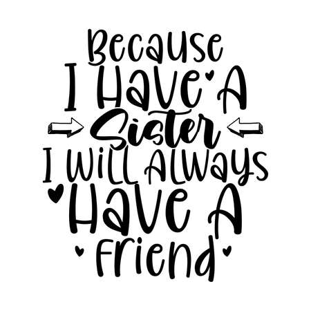 because i have a sister i will always have a friend, feeling love, friendship quotes