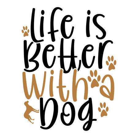 life is better with a dog, funny dog gift, puppy gift, dog life t shirt