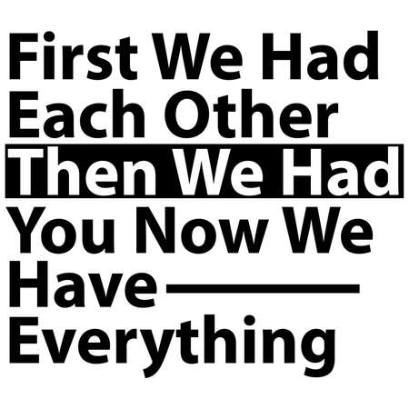 first we had each other then we had you now we have everything, abstract decoration vintage design, inspirational quote