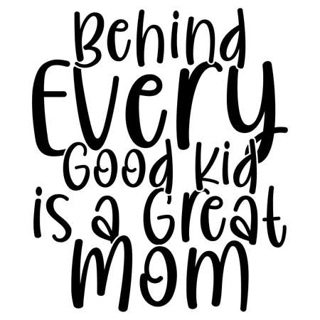 behind every good kid is a great mom, happy mother day, mum saying, motivational quote