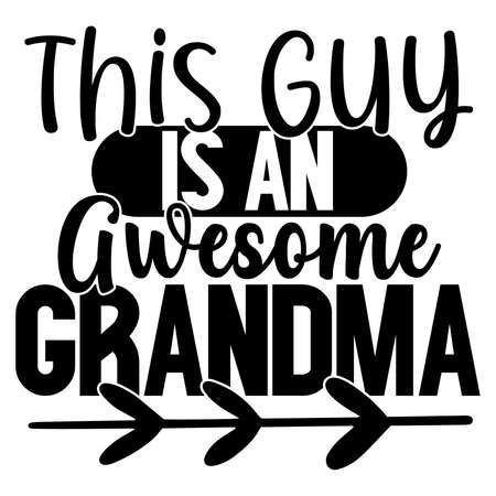 this guy is an awesome grandma, love grandma, mom lover design, inspirational quote
