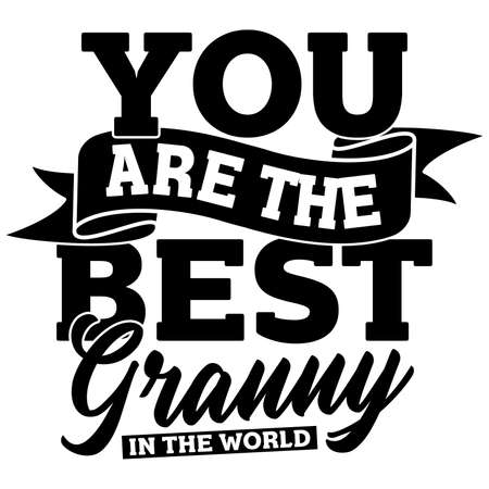 you are the best granny in the world, greeting card, motivational quote, vector illustration Vetores