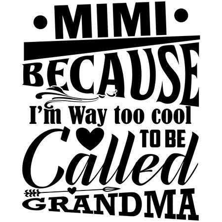 mimi because i'm way too cool to be called grandma, cool mimi, love mimi, motivational quote, vector illustration Ilustración de vector