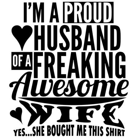 i'm a proud husband of a freaking awesome wife, best husband ever, wife love design, motivational quote, vector illustration