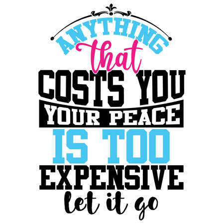 anything that costs you your peace is too expensive let it go, peace sign - gesture, girl power design, inspirational and motivational quotes, vector illustration Vettoriali