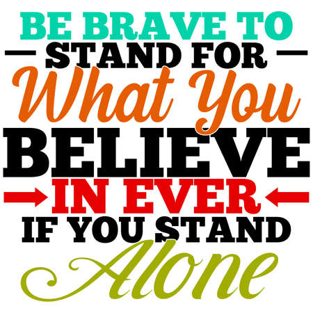 Be brave to stand for what you believe in ever if you stand alone Vektorové ilustrace